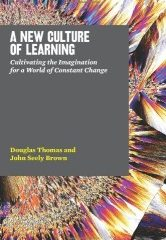 """Notes and Reflections on """"A New Culture of Learning"""""""